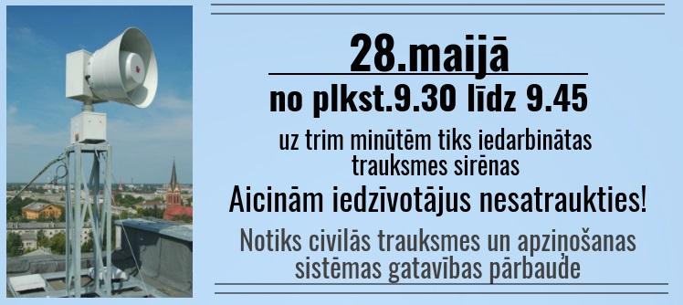 28.maijā no plkst. 9.30 līdz 9.45 – Civilās trauksmes un apziņošanas sistēmas darbības pārbaude